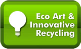 Eco Art and Innovative Recycling